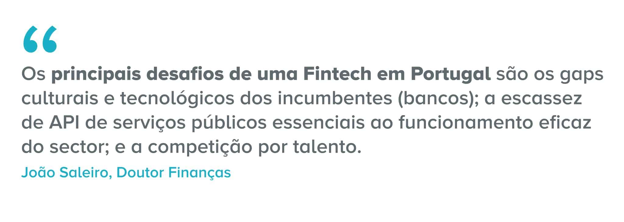 Citação: Os principais desafios de uma Fintech em Portugal são os gaps culturais e tecnológicos dos incumbentes (bancos); a escassez de API de serviços públicos essenciais ao funcionamento eficaz do sector; e a competição por talento